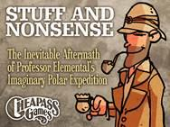 Stuff and Nonsense: The Inevitable Aftermath of Professor Elemental's Imaginary Polar Expedition