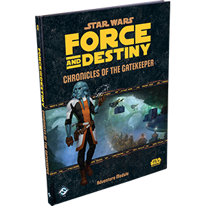 Force and Destiny RPG: Chronicles of the Gatekeeper