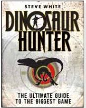 [Adventures] Dinosaur Hunter: The Ultimate Guide To The Biggest Game