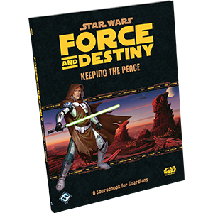 Force and Destiny RPG: Keeping the Peace