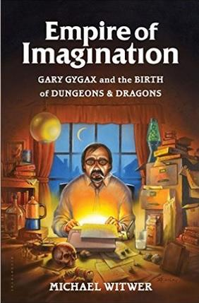 Empire Of Imagination: Gary Gygax & The Birth Of Dungeons & Dragons