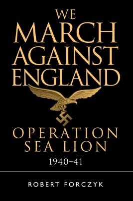 [General Military] We March Against England: Operation Sea Lion, 1940-41