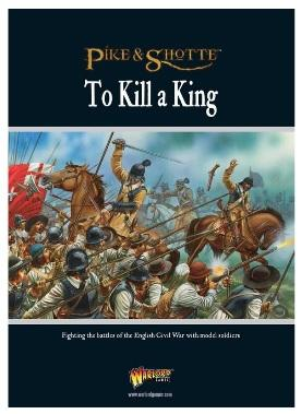Pike & Shotte: To Kill A King - English Civil War Supplement