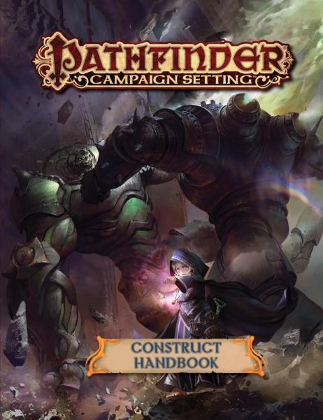 Pathfinder RPG: (Campaign Setting) Construct Handbook