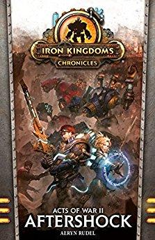 Iron Kingdoms: Acts of War II - Aftershock [Novel]