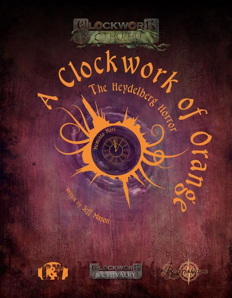 Clockwork & Chivalry RPG: A Clockwork of Orange - The Heydelberg Horror