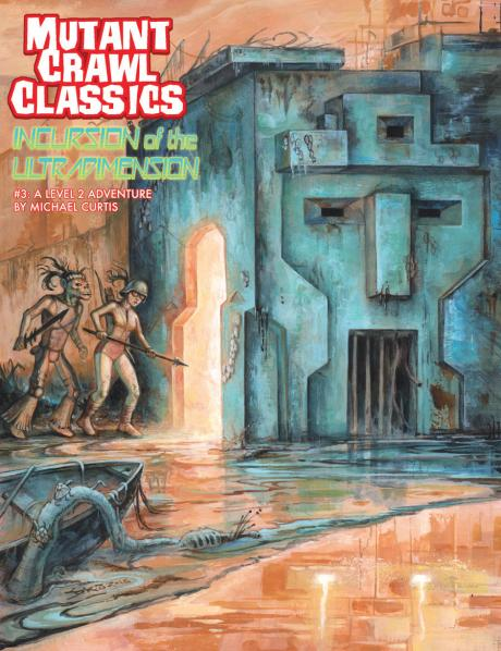 Mutant Crawl Classics #3: Incursion of the Ultradimension (Adventure)