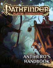 Pathfinder RPG: (Player Companion) Antihero's Handbook
