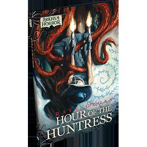 Arkham Horror: Hour of the Huntress [Novel]