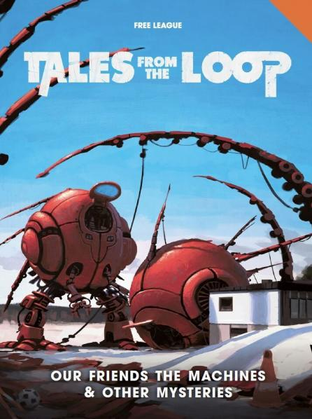 Tales from the Loop RPG: Our Friends the Machines & Other Mysteries (Supplement)