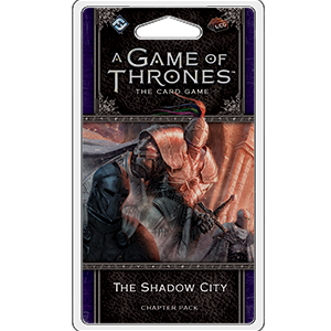 A Game of Thrones LCG: The Shadow City