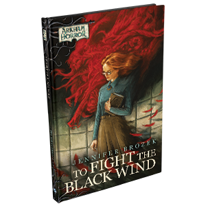Arkham Horror: To Fight the Black Wind (HC) [Novel]