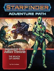 Starfinder RPG: Starfinder Adventure Path - The Reach of Empire (Against the Aeon Throne 1/3)