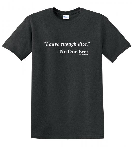 Gamer Shirts: Enough Dice (Large)