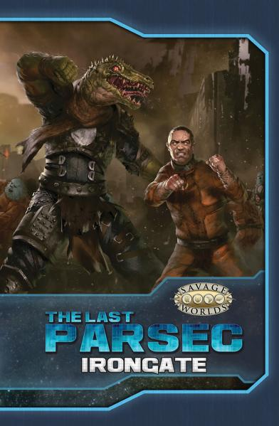 The Last Parsec: Irongate (SC) (Savage Worlds)