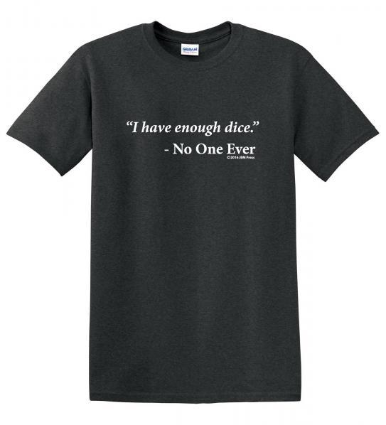 Gamer Shirts: Enough Dice (Medium)