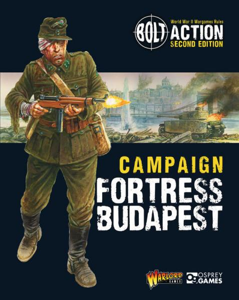 Bolt Action, 2nd Edition: Fortress Budapest - Bolt Action Campaign Book