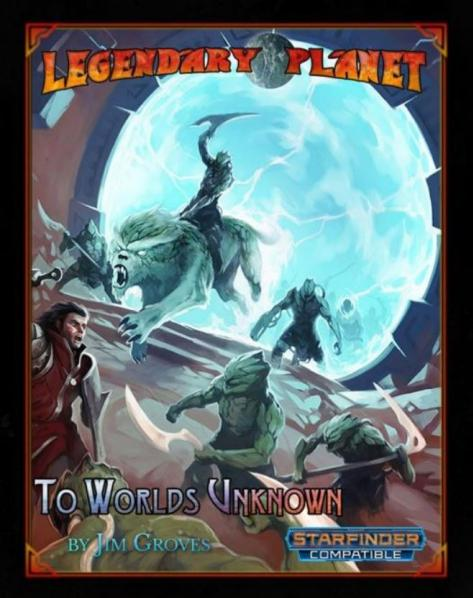 Legendary Planet 1: To Worlds Unknown (Starfinder)