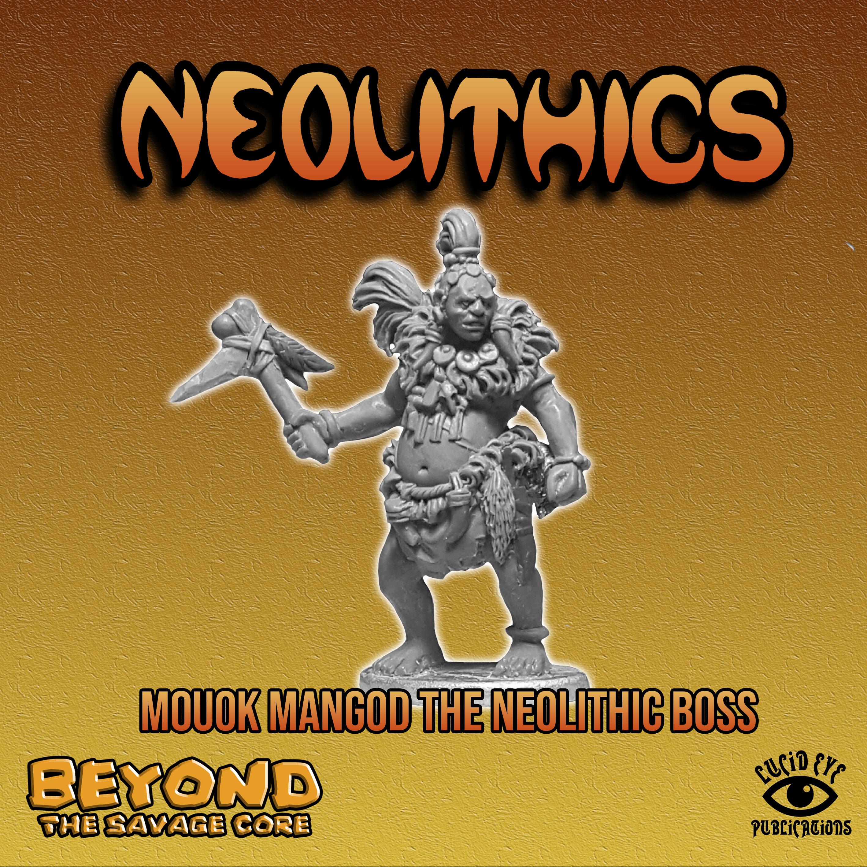 28mm Fantasy: ''Mouok Mangod The Neolithic Boss  ''