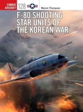 [Combat Aircraft #128] F-80 Shooting Star Units of the Korean War
