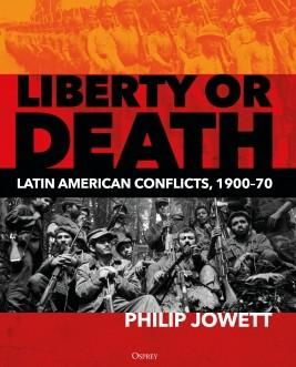 [General Military]  Liberty or Death - Latin American Conflicts, 1900–70 (HC)