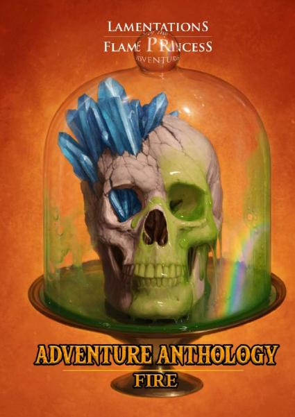 Lamentations Of The Flame Princess RPG: Adventure Anthology - Fire