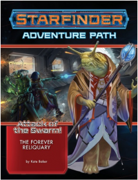 Starfinder RPG: Adventure Path - The Forever Reliquary (Attack of the Swarm! 4 of 6)