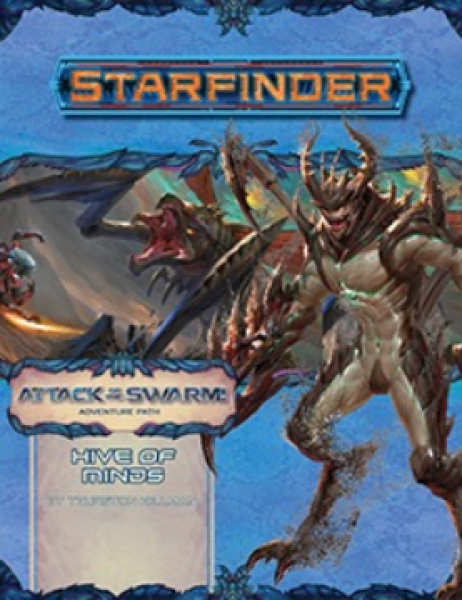 Starfinder RPG: Adventure Path - Hive of Minds (Attack of the Swarm! 5 of 6)