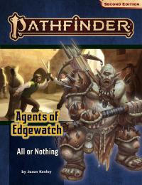Pathfinder (P2): Pathfinder Adventure Path - All or Nothing (Agents of Edgewatch 3 of 6)