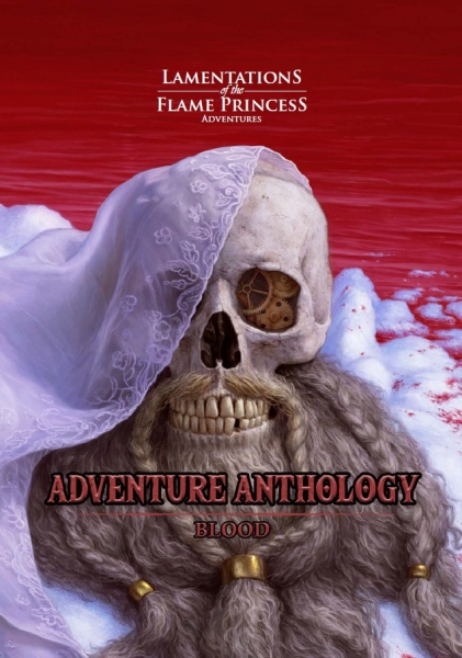 Lamentations Of The Flame Princess RPG: Adventure Anthology - Blood