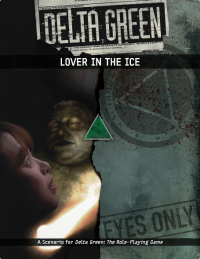 Delta Green RPG: Lover In the Ice