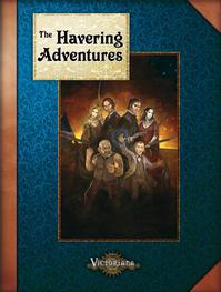 Victoriana RPG: The Havering Adventures