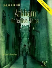 Trail of Cthulhu RPG: Arkham Detective Tales Extended Edition