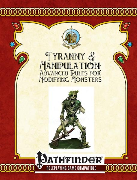 Pathfinder RPG: Tyranny & Manipulation (The Advanced Guide To Modifying Monsters)