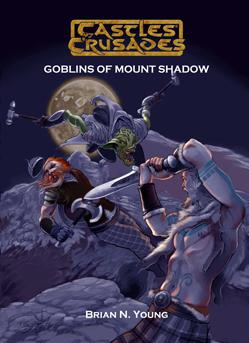 Castles & Crusades RPG: The Goblins Of Mount Shadow (Adventure)