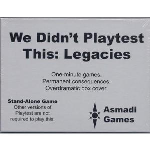 We Didnt Playtest This: Legacies