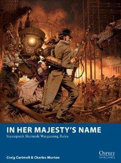 [Wargames #003] In Her Majesty's Name: Steampunk Skirmish Wargaming Rules