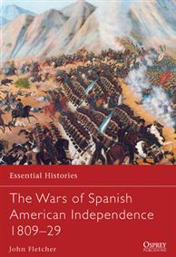 [Essential Histories #077] The Wars of Spanish American Independence 1809-29