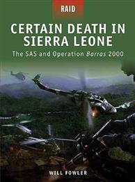 [Raid #010] Certain Death In Sierra Leone: The SAS & Operation Barras 2000