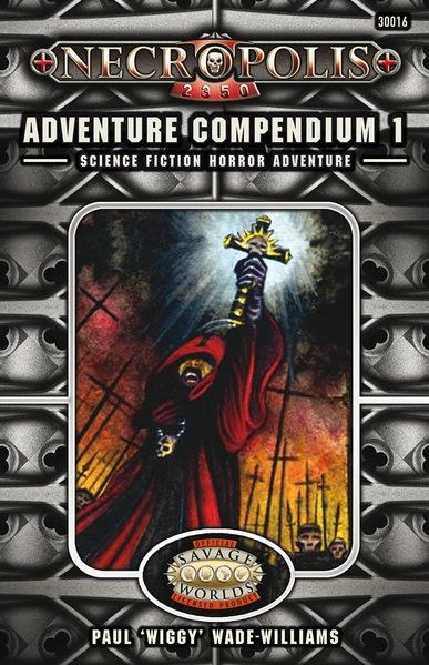Savage Worlds RPG: Necropolis 2350 Adventure Compendium 1
